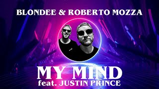 Blondee & Roberto Mozza ft. Justin Prince - My Mind (Radio Version)
