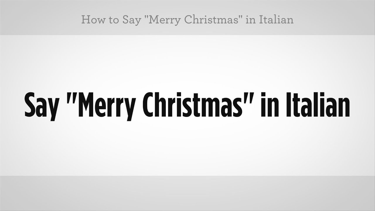 how to say merry christmas in italian italian lessons - How Do You Say Merry Christmas In Italian