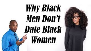 WHY BLACK MEN DON'T DATE BLACK WOMEN(Connect with me! http://facebook.com/janicejnice http://twitter.com/janicejnice http://janicejnice.tumblr.com/ http://instagram.com/janicejnice ..., 2015-12-11T02:38:42.000Z)