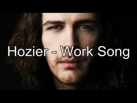 Hozier - Work Song (Lyrics)