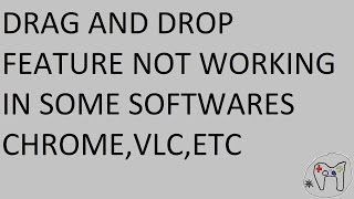 DRAG AND DROP FEATURE NOT WORKING IN SOME SOFTWARE CHROME VLC ETC
