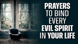 EVERY SPIRIT THAT BIΝDS YOU MUST GO   Powerful Prayer To Chase The Devil Out Of Your Life!