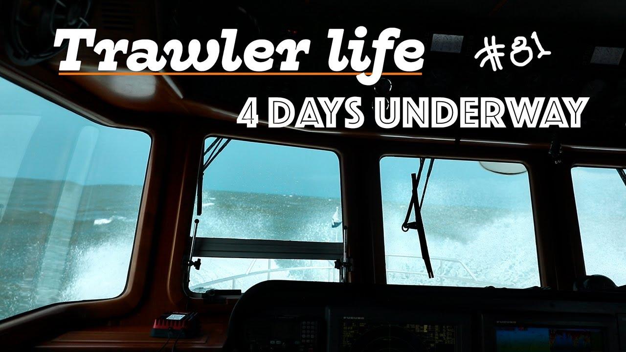 TRAWLER LIFE: 4 DAYS UNDERWAY on a boat! #81