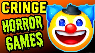 Cringe Horror Games - BRO YOU JUST POSTED CRINGE?!