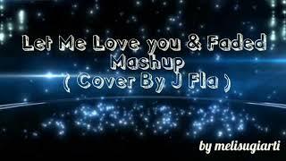 Let me love you and faded mashup lirik dan terjemahan