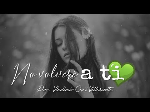 😢 No volveré a ti | Reflexión & Video Poema 🎧