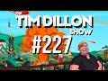 #227 - Sober Up | The Tim Dillon Show