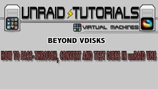How to Passthrough Harddrives, Convert Disks and test Vdisk Performance in unRAID VMs