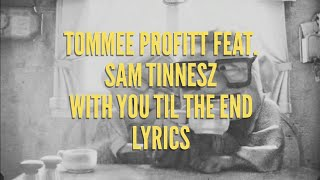 Download Tommee Profitt feat. Sam Tinnesz - With You Til The End lyrics Mp3 and Videos
