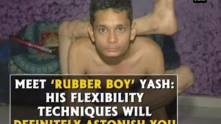 Meet 'Rubber Boy' Yash: His flexibility techniques will definitely astonish you - ANI News