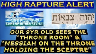 "HIGH RAPTURE ALERT: ""THIS IS THE TIME"" ""I AM COMING"" OUR 9YR OLD SEES THE THRONE ROOM & MESSIAH....."