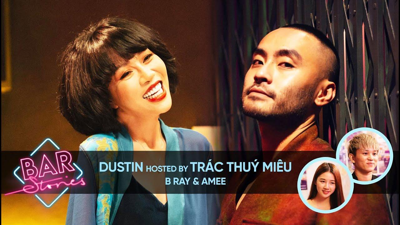 Dustin Phúc Nguyễn: Mờ Nhạt Để Khách Mời Được Toả Sáng | BAR STORIES hosted by Trác Thuý Miêu TẬP 26