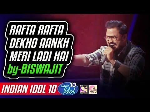 Rafta Rafta Dekho Aankh Meri Ladi Hai - Biswajit - Indian Idol 10 - Neha Kakkar - 2018
