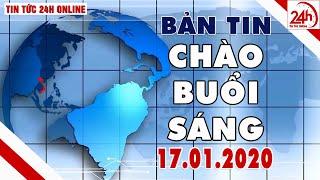 Tin tức | Chào buổi sáng | Tin tức Việt Nam mới nhất hôm nay 17/01/2020 | TT24h