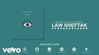 Ghaliaa - Law Sheftak لو شفتك ft. Noel Kharman