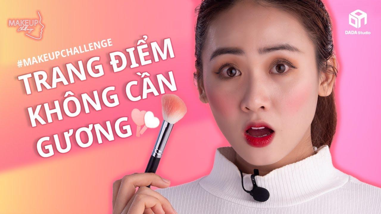 [MAKEUP CHALLENGE] THỬ THÁCH TRANG ĐIỂM KHÔNG GƯƠNG | DADA Beauty Việt Nam