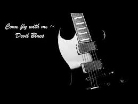 Come fly with me ~ Devil Blues