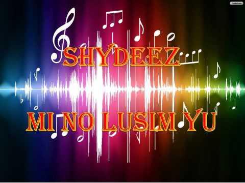 Shydeez - Mi No Lusim You [PNG MUSIC 2015]