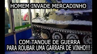 Baixar HOMEM INVADE MERCADINHO COM TANQUE DE GUERRA