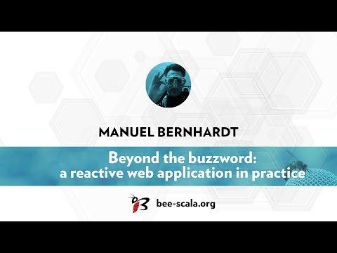 BeeScala 2016: Manuel Bernhardt - Beyond the Buzzword: a reactive web application in practice