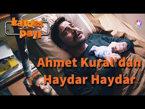 Kardeş Payı 2.Bölüm - Ahmet Kural'dan ''Haydar Haydar''