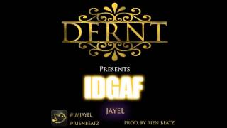 Jayel - IDGAF (Produced By Rien Beatz)