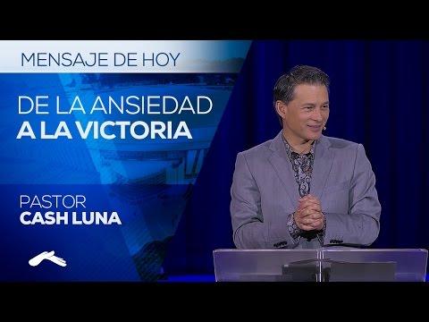 Como Cambiar de la Ansiedad a la Victoria - Pastor Cash Luna