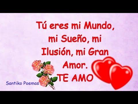 Tú Eres Mi Mundo Mi Sueño Mi Ilusión Mi Gran Amor Te Amo Mensaje De Amor