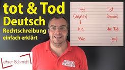 tot & Tod - Deutsch - Rechtschreibung - häufige Fehler - einfach erklärt | Lehrerschmidt