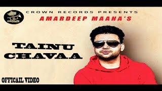 Tainu Chavaa    Amardeep Maana    Ray One Dhillon    New Punjabi Song 2019    Crown Records