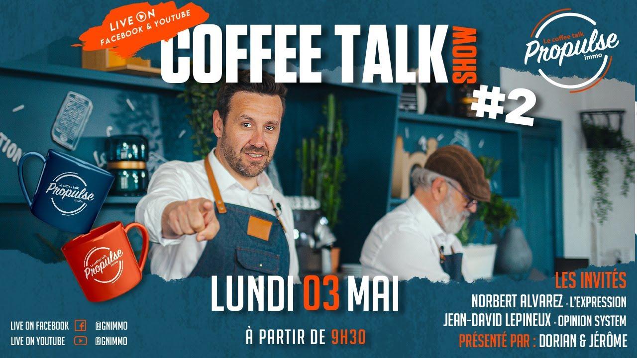 Coffee talk propulse immo n°2 / Lundi 03 mai à 09h30