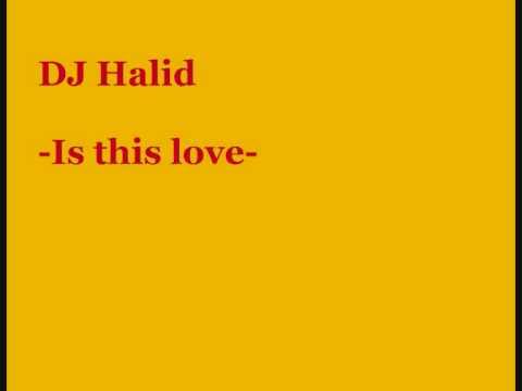 Dj Halid - Is this love