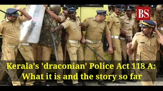 Kerala's 'draconian' Police Act 118 A: What it is and the story so far