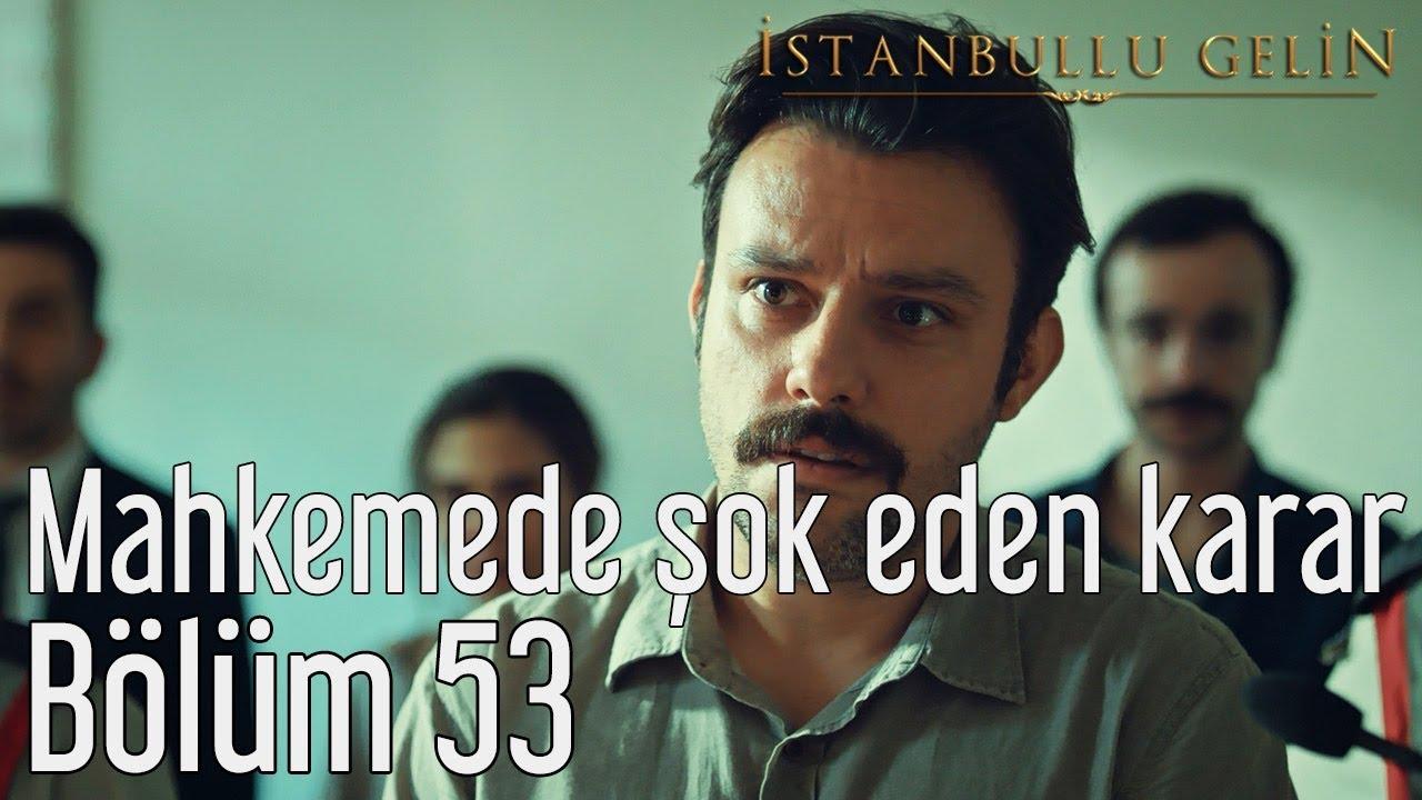 İstanbullu Gelin 53. Bölüm (Sezon Finali) - Mahkemede Şok Eden Karar