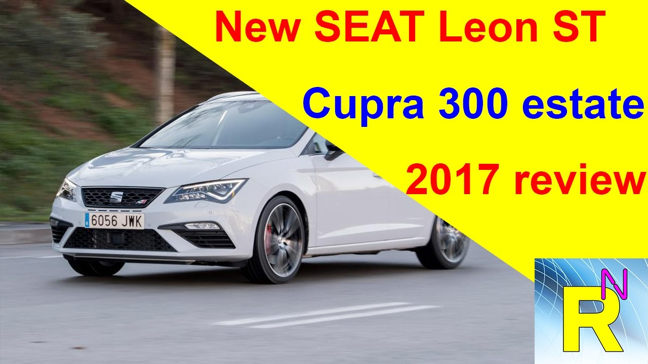car review new seat leon st cupra 300 estate 2017 review. Black Bedroom Furniture Sets. Home Design Ideas