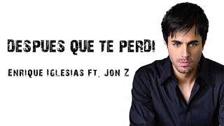 Enrique Iglesias ft. Jon Z - DESPUES QUE TE PERDI [ Letra \ Lyrics ]