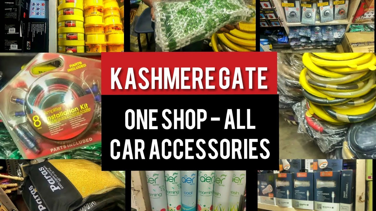 Kashmere Gate Car Accessories Market One Shop For All Your Car