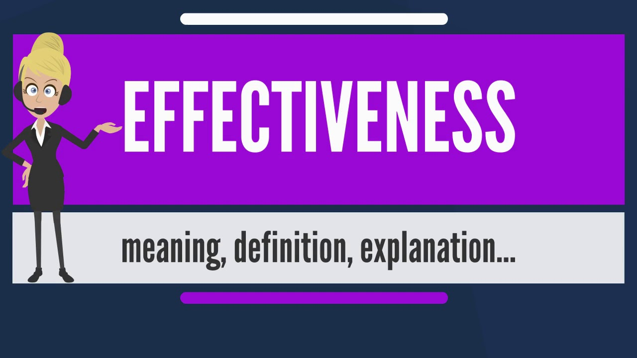 Download What is EFFECTIVENESS? What does EFFECTIVENESS mean? EFFECTIVENESS meaning & explanation