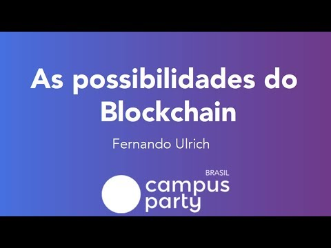 As possibilidades do Blockchain - Campus Party Brasil 2018 #CPBR11