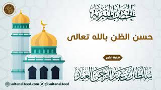 خطبة - حسن الظن بالله تعالى   الشيخ سلطان العيد