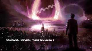 Cascada - Fever (THE3 Bootleg) [HQ Free]