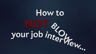 How Not to Mess Up a Job Interview