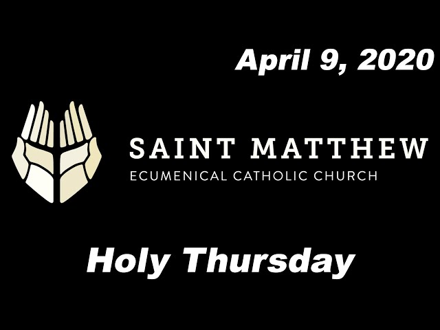 Holy Thursday - Full Mass [Saint Matthew Ecumenical Catholic Church]