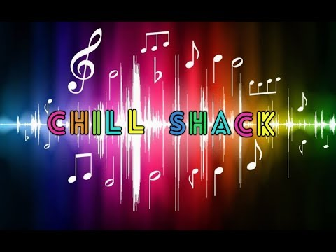 CHILL SHACK 1 GREAT TUNES & CHAT WITH NICE PPL