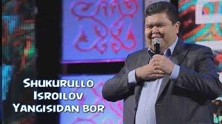 Shukurullo Isroilov - Yangisidan bor 2015 | Шукурулло Исроилов - Янгисидан бор 2015