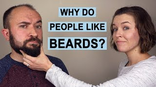 Why do People Like Beards?