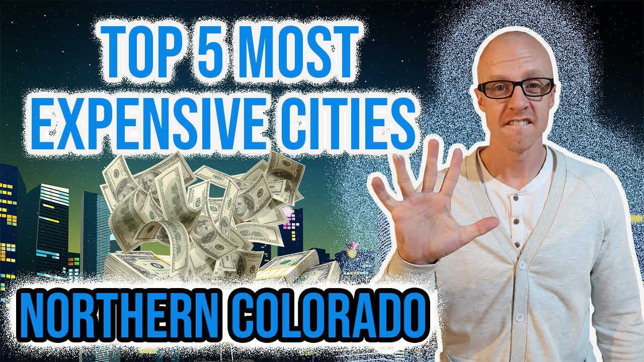 Top 5 Most Expensive Cities in Northern Colorado | Fort Collins CO ISN'T #1