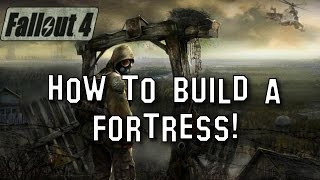 Fallout 4 How To Build A FORTRESS! Advanced Building Guide Tutorial