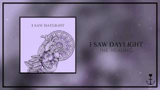 I Saw Daylight - The Healing