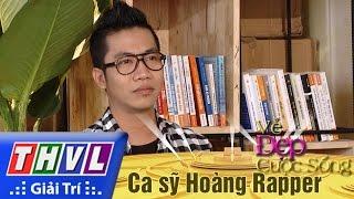 THVL   Vẻ đẹp cuộc sống: Khách mời ca sỹ Hoàng Rapper